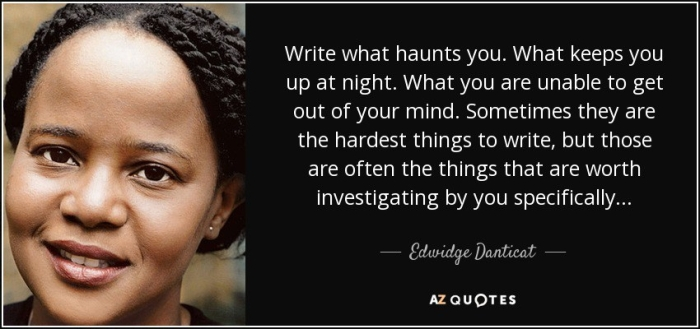 quote-write-what-haunts-you-what-keeps-you-up-at-night-what-you-are-unable-to-get-out-of-your-edwidge-danticat-59-48-35
